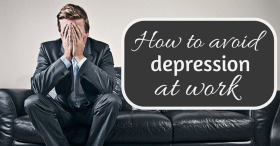 How to avoid depression at work
