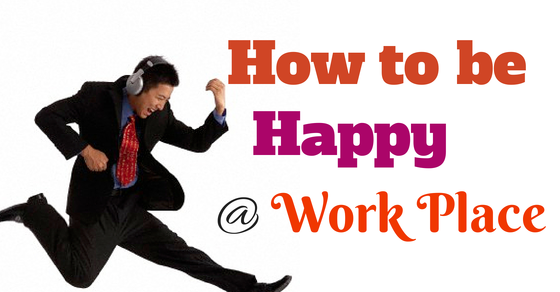 How to be happy at work place