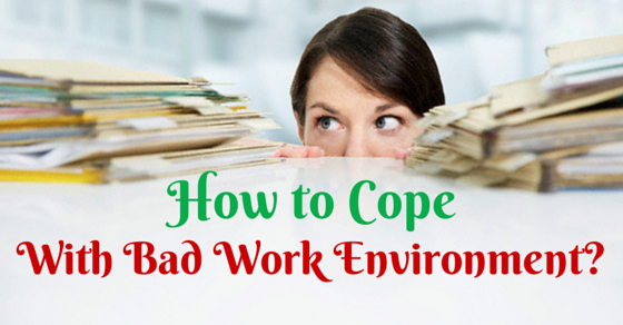 How to cope with bad work environment