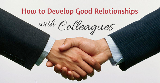 develop effective working relationships with colleagues Another way to improve your relationships at work is to make sure you and your colleagues are taking breaks and lunches and enjoying time to get to know each other.