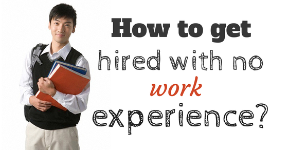 How to get hired with no work experience