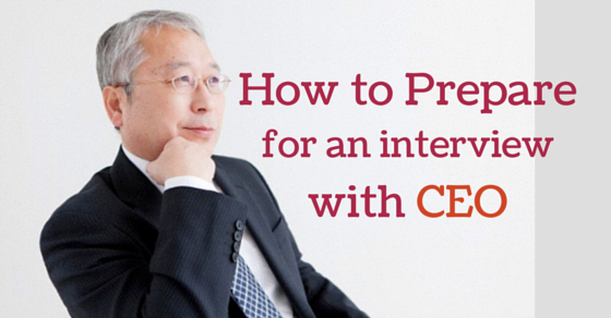 how to prepare for a job interview with ceo