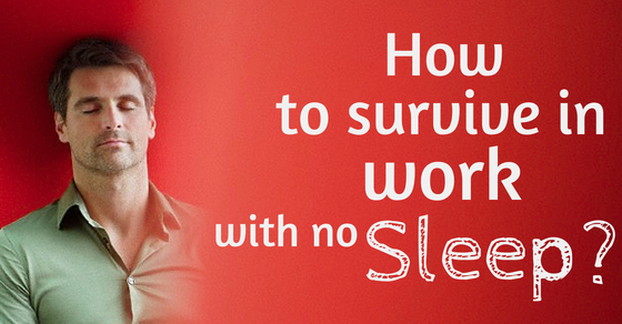 How to survive in work with no sleep