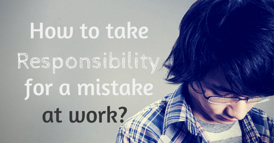 How to take responsibility for a mistake at work