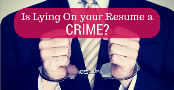 Is lying on your Resume considered illegal and a Crime