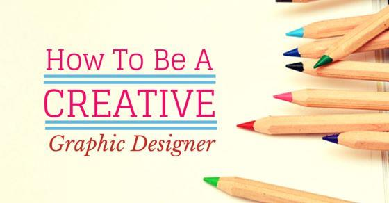 How To Become A More Creative Graphic Designer 15 Best