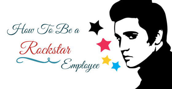 How to be a rockstar employee