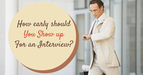 How Soon Or Early Should You Show Up For An Interview