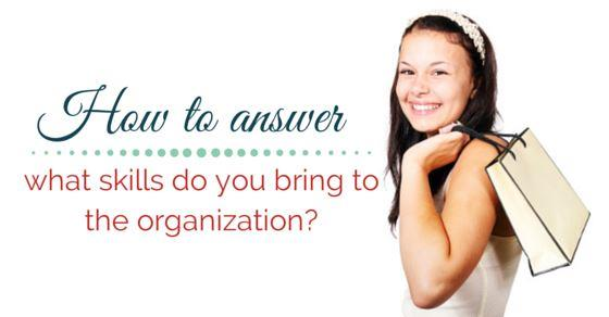 "How to answer ""what skills do you bring to the organization""? - WiseStep"