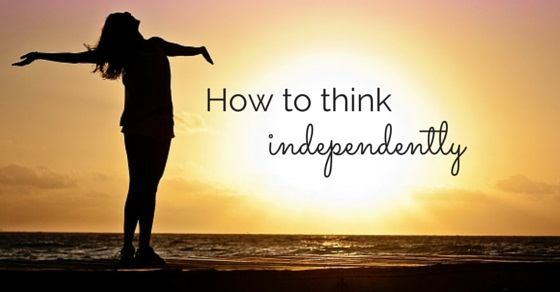 how to think independently