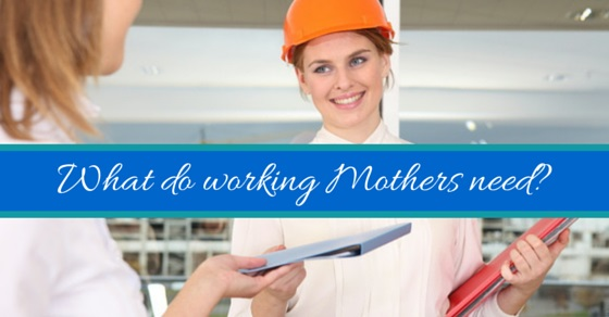 what working mothers need
