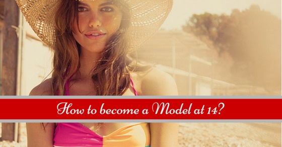 become a model at 14