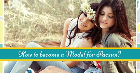 how to become a model for pacsun