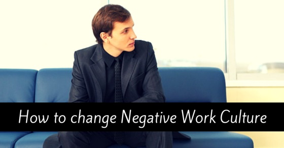 how to change negative work culture