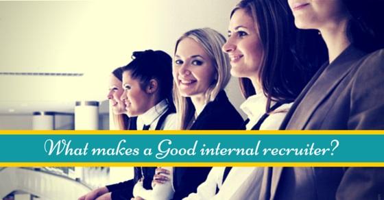 what makes good internal recruiter
