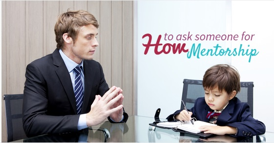 ask someone to mentor you