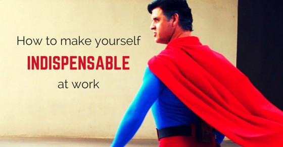make yourself indispensable work