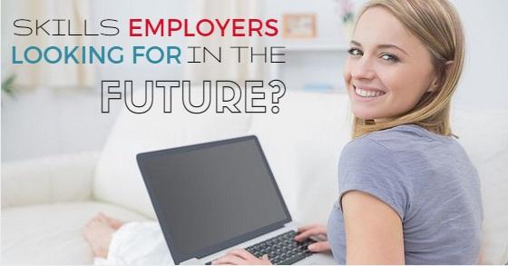 skills employers looking future