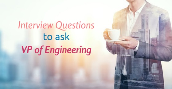 Interview Questions VP Engineering