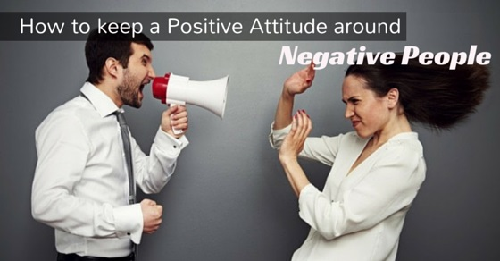 How to Stay Positive around Negative People