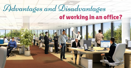 advantages disadvantages working in office
