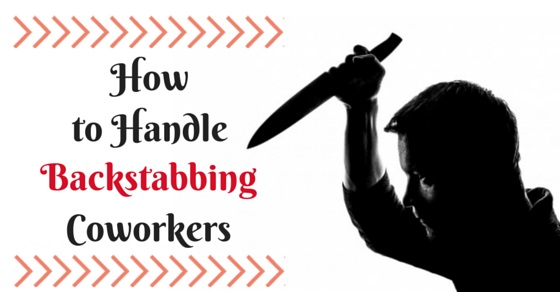 Backstabbing Quotes: How To Handle Backstabbing Co-Workers: 25 Excellent Tips