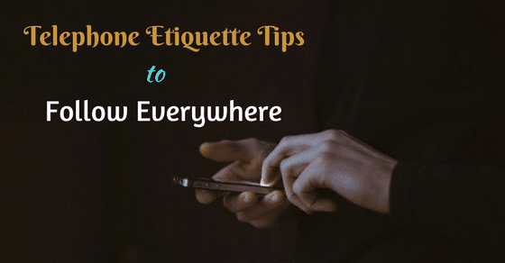 Telephone Etiquette Tips to Follow Everywhere