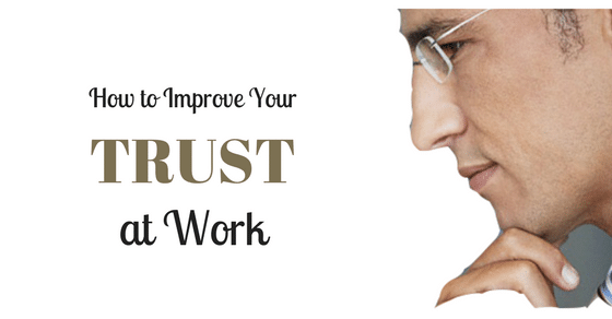 How to Improve Your Trust at Work