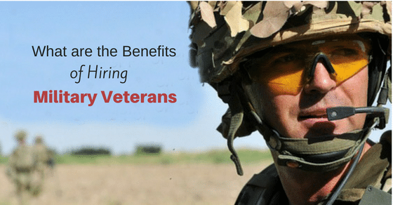 What are the Benefits of Hiring Military Veterans