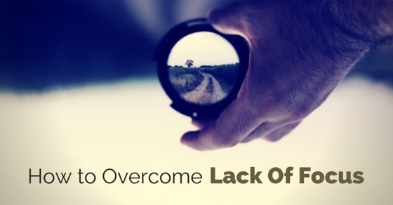 how overcome lack of focus