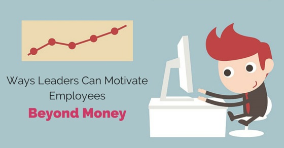 leaders motivate employees beyond money
