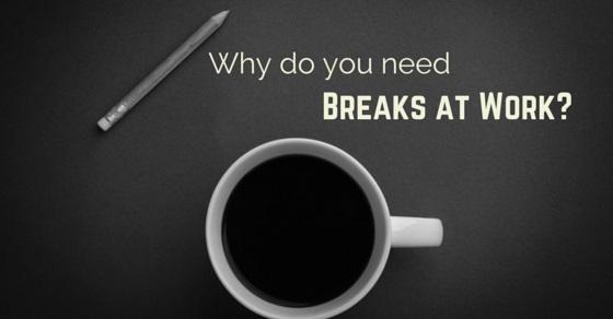 need breaks at work
