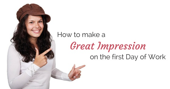 How to make a Great Impression on the First day of Work: Tips ...