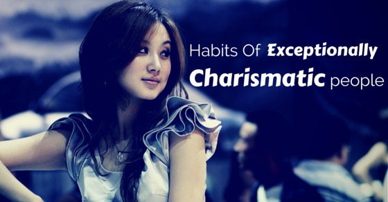 exceptionally charismatic people habits