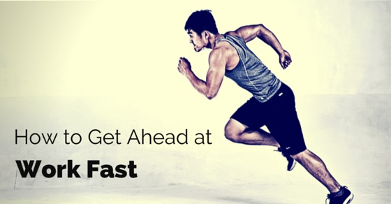 get ahead at work fast