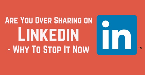 over sharing on linkedin
