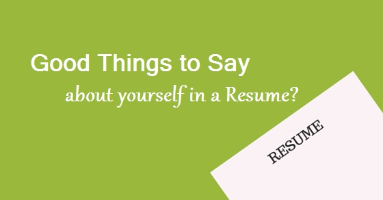 12 Good Things To Say About Yourself In A Resume