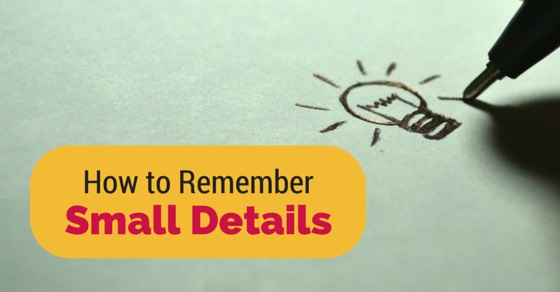 how remember small details