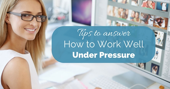 how work well under pressure