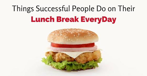 things successful people do lunch break