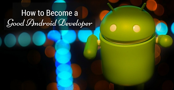 become good android developer