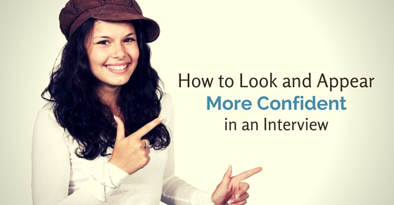 Appear Confident, And Assertive, In An Interview