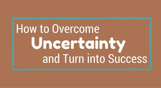 overcome uncertainty into success