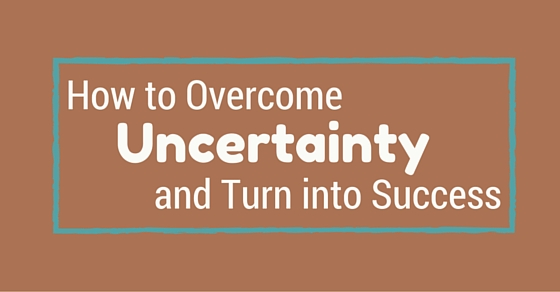 overcome uncertainty into success