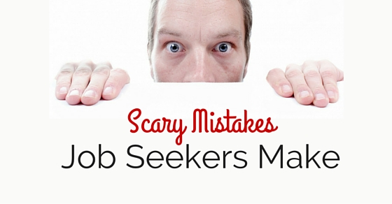 scary mistakes job seekers make