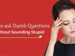 how ask dumb questions