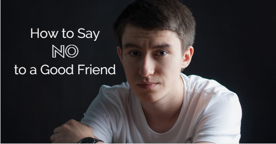 how say no to friend