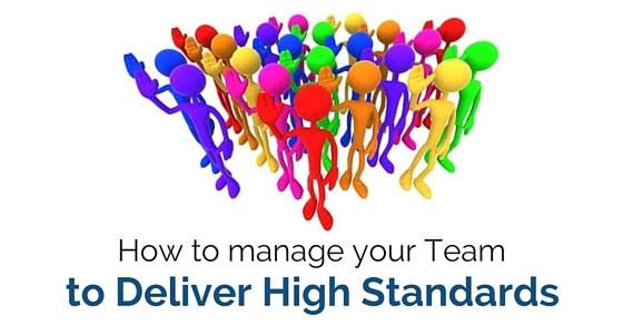 manage your team deliver high standards