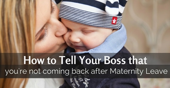not coming after maternity leave