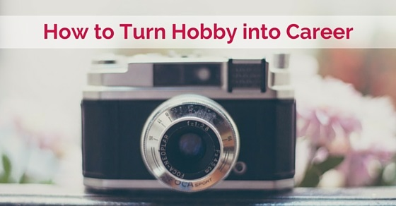 turn hobby into career